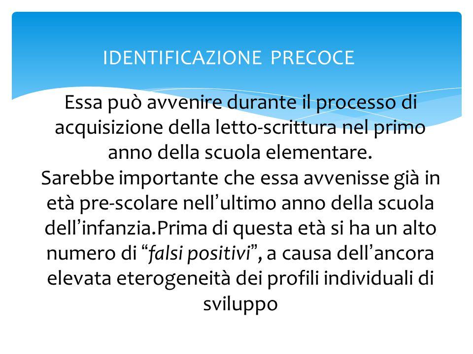 IDENTIFICAZIONE PRECOCE Essa può avvenire durante il processo di acquisizione della letto-scrittura nel primo anno della scuola elementare. Sarebbe im