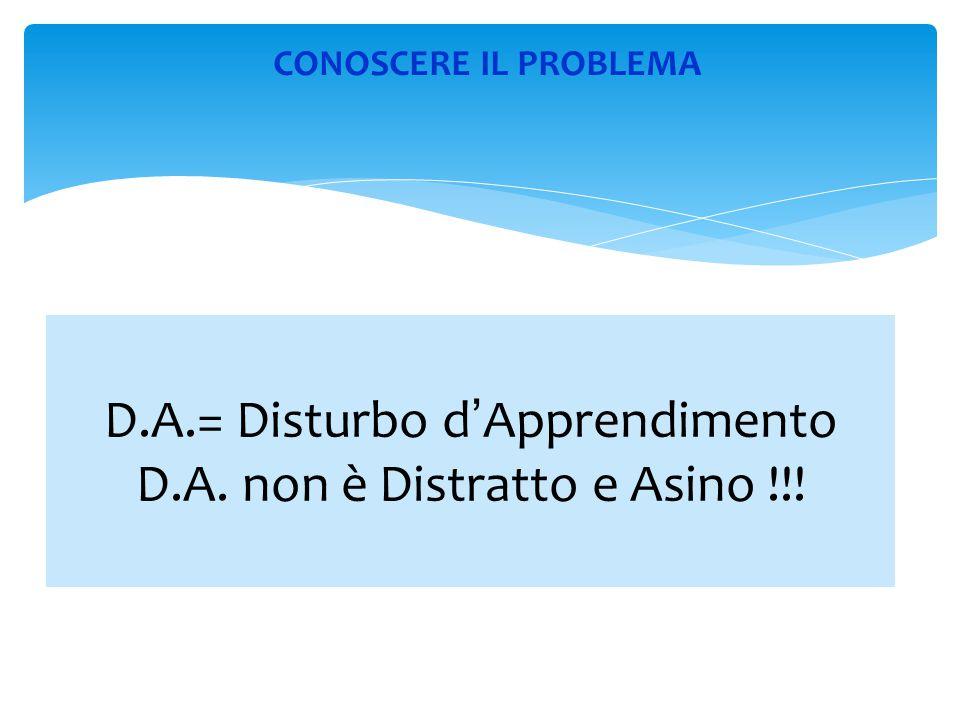 CONOSCERE IL PROBLEMA D.A.= Disturbo d ' Apprendimento D.A. non è Distratto e Asino !!!