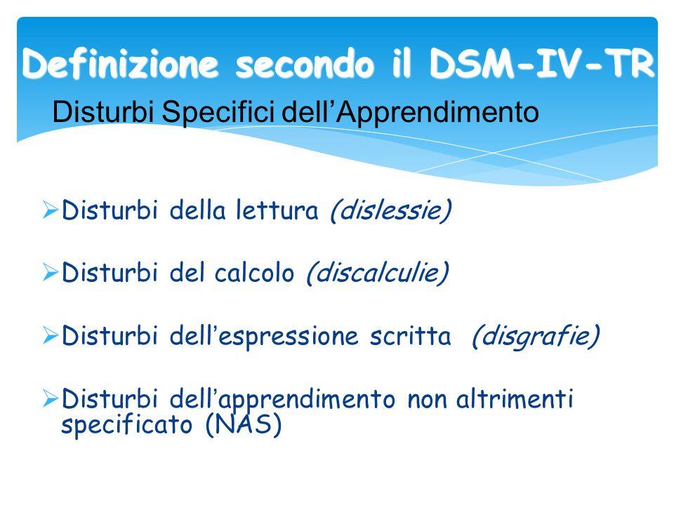 Definizione secondo il DSM-IV-TR  Disturbi della lettura (dislessie)  Disturbi del calcolo (discalculie)  Disturbi dell ' espressione scritta (disg