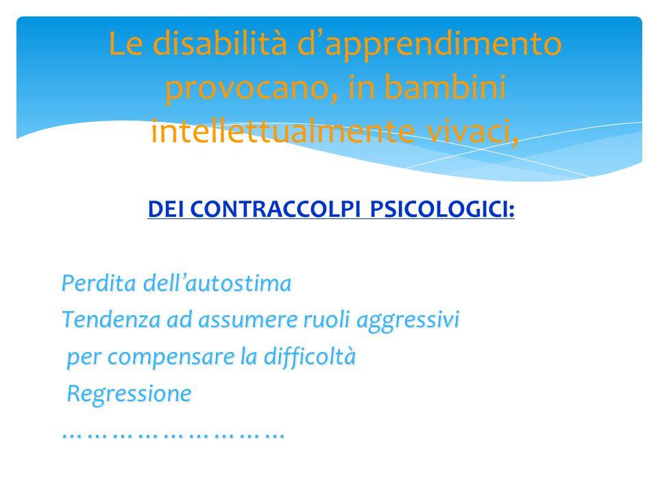 DEI CONTRACCOLPI PSICOLOGICI: Perdita dell ' autostima Tendenza ad assumere ruoli aggressivi per compensare la difficoltà per compensare la difficoltà
