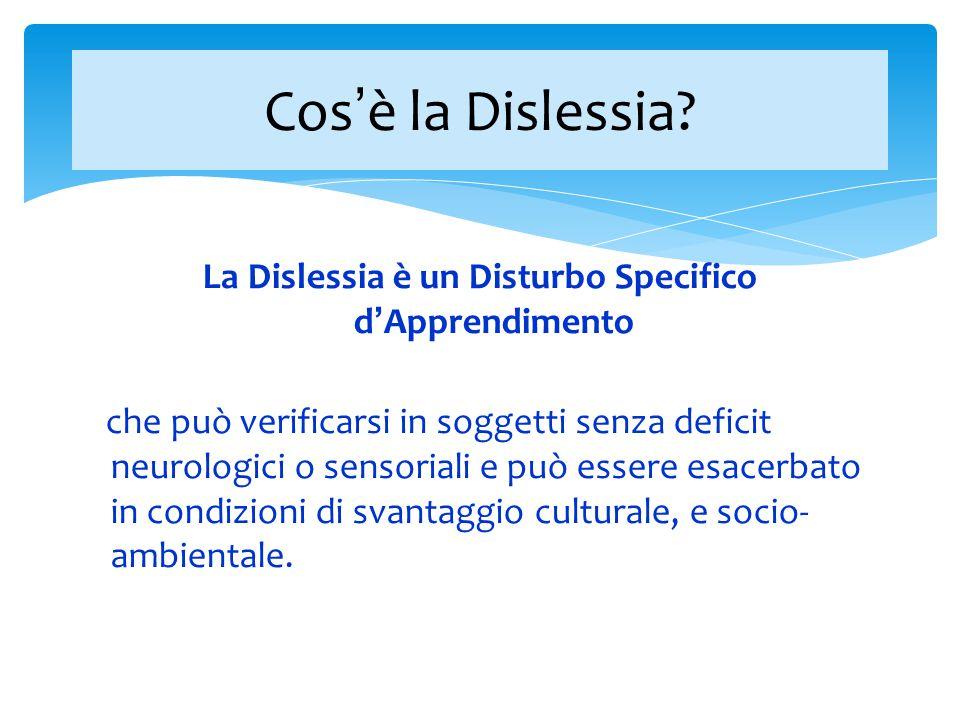 La Dislessia è un Disturbo Specifico d ' Apprendimento che può verificarsi in soggetti senza deficit neurologici o sensoriali e può essere esacerbato
