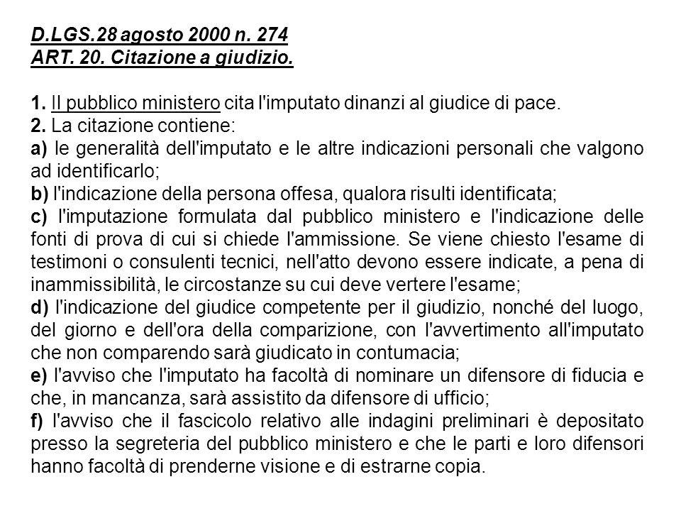 D.LGS.28 agosto 2000 n. 274 ART. 20. Citazione a giudizio. 1. Il pubblico ministero cita l'imputato dinanzi al giudice di pace. 2. La citazione contie