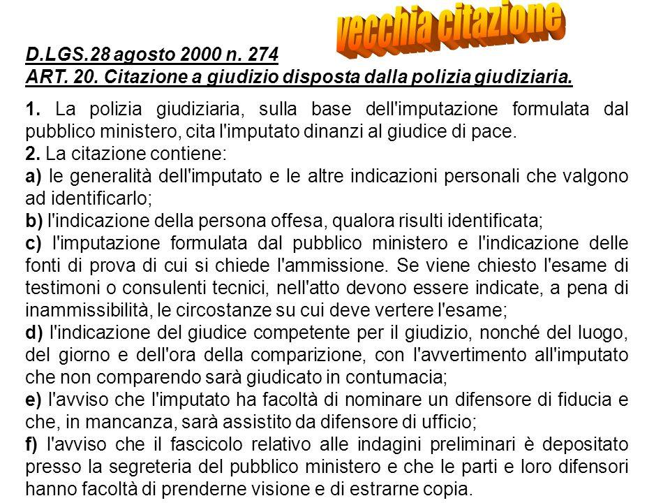 D.LGS.28 agosto 2000 n. 274 ART. 20. Citazione a giudizio disposta dalla polizia giudiziaria. 1. La polizia giudiziaria, sulla base dell'imputazione f