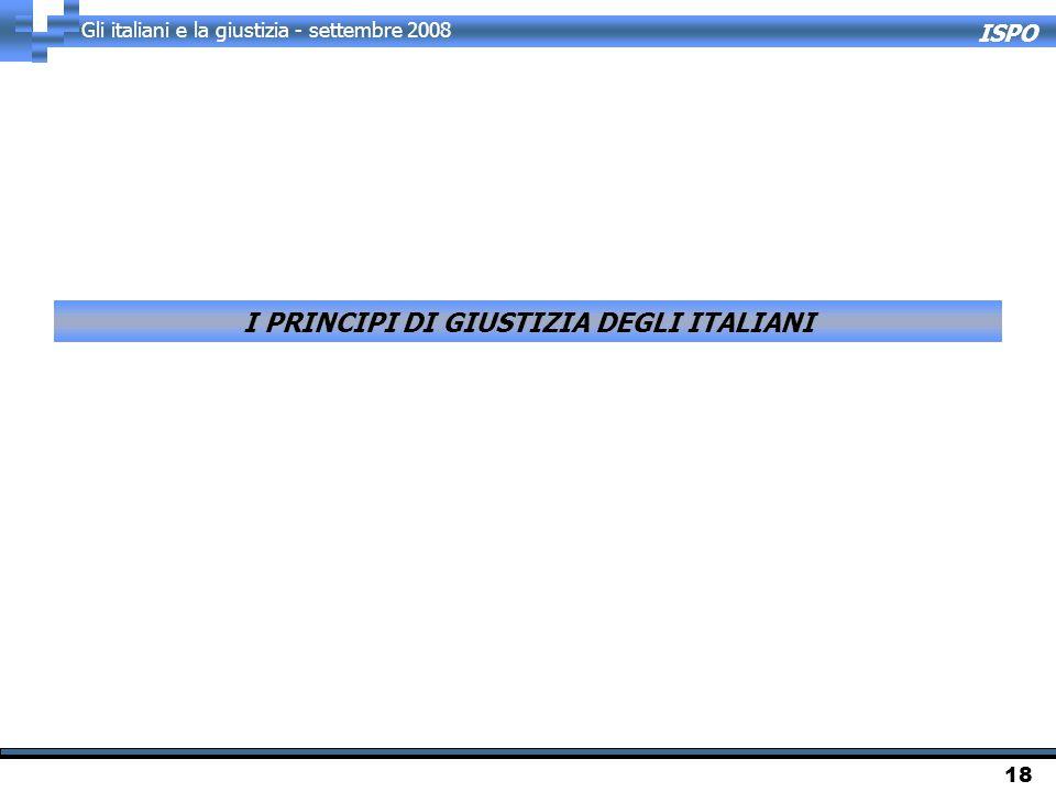 ISPO Gli italiani e la giustizia - settembre 2008 18 I PRINCIPI DI GIUSTIZIA DEGLI ITALIANI