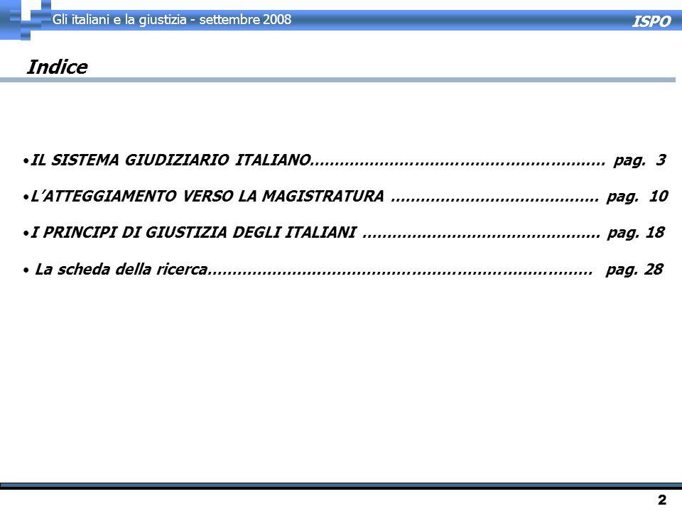 ISPO Gli italiani e la giustizia - settembre 2008 2 Indice IL SISTEMA GIUDIZIARIO ITALIANO………………………………………………..… pag. 3 L'ATTEGGIAMENTO VERSO LA MAGIST