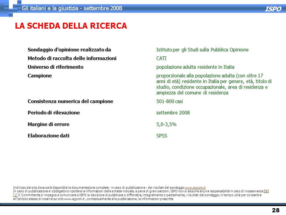 ISPO Gli italiani e la giustizia - settembre 2008 28 LA SCHEDA DELLA RICERCA Sondaggio d'opinione realizzato da Istituto per gli Studi sulla Pubblica