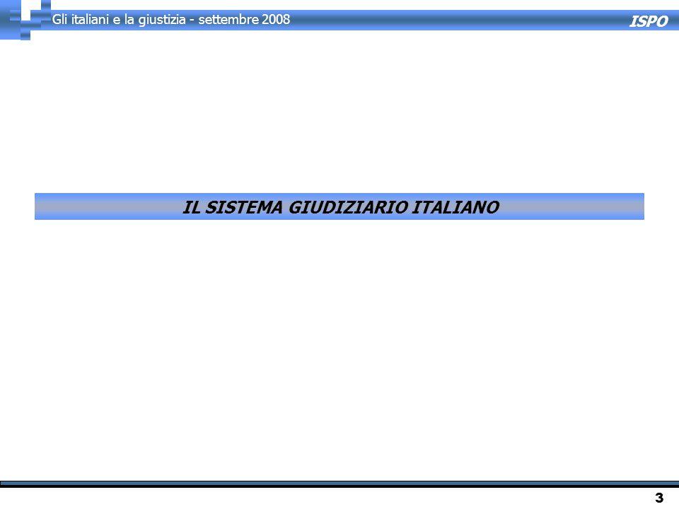 ISPO Gli italiani e la giustizia - settembre 2008 3 IL SISTEMA GIUDIZIARIO ITALIANO