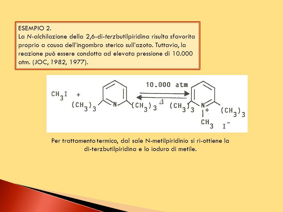 ESEMPIO 2. La N-alchilazione della 2,6-di-terzbutilpiridina risulta sfavorita proprio a causa dell'ingombro sterico sull'azoto. Tuttavia, la reazione