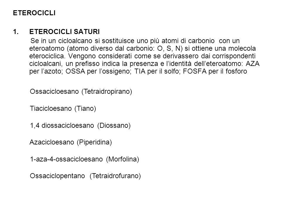ETEROCICLI 1.ETEROCICLI SATURI Se in un cicloalcano si sostituisce uno più atomi di carbonio con un eteroatomo (atomo diverso dal carbonio: O, S, N) s