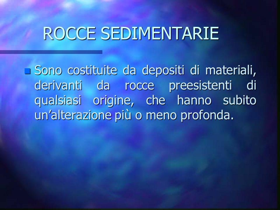 n Sono costituite da depositi di materiali, derivanti da rocce preesistenti di qualsiasi origine, che hanno subito un'alterazione più o meno profonda.