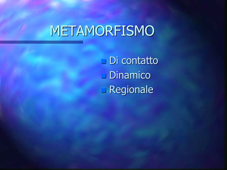 METAMORFISMO n Di contatto n Dinamico n Regionale
