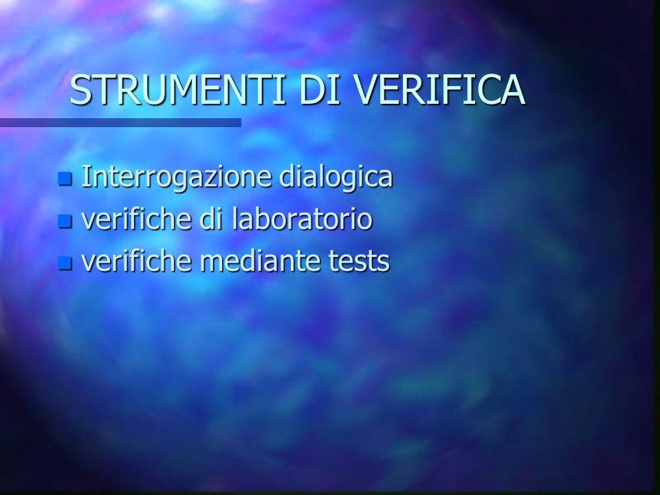 STRUMENTI DI VERIFICA n Interrogazione dialogica n verifiche di laboratorio n verifiche mediante tests