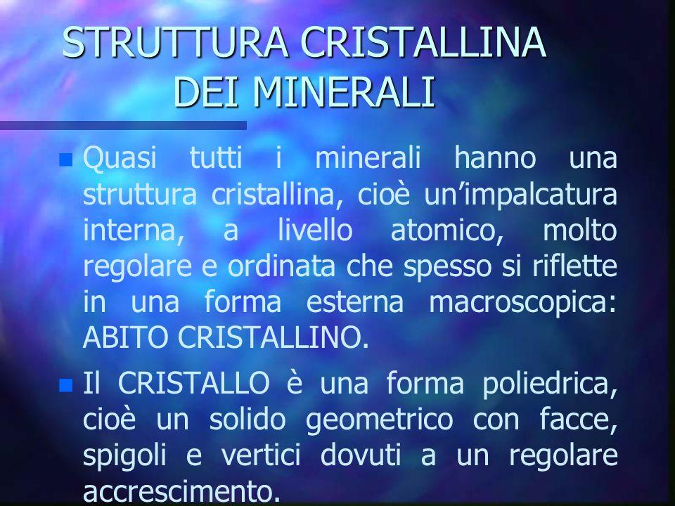 STRUTTURA CRISTALLINA DEI MINERALI n n Quasi tutti i minerali hanno una struttura cristallina, cioè un'impalcatura interna, a livello atomico, molto r