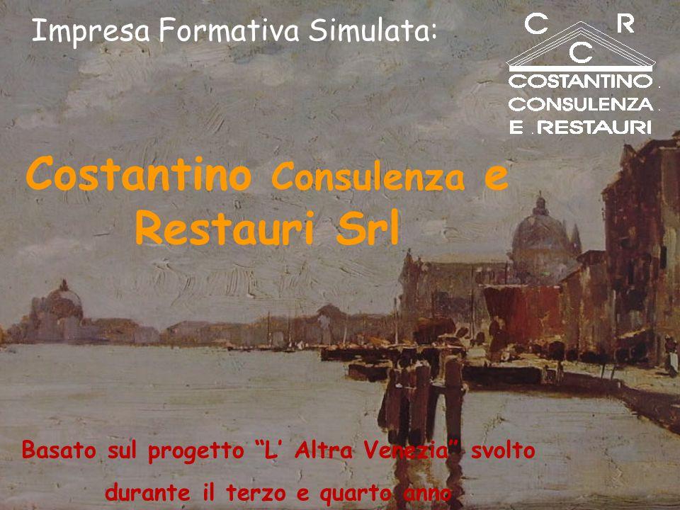 Costantino Consulenza e Restauri Srl Basato sul progetto L' Altra Venezia svolto durante il terzo e quarto anno Impresa Formativa Simulata:
