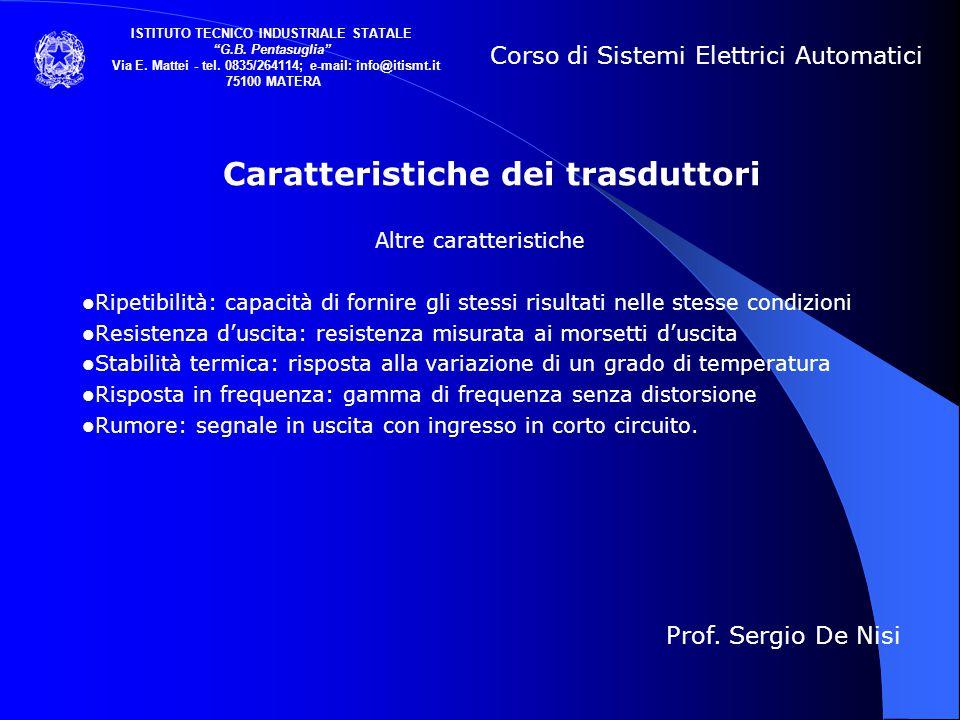 Caratteristiche dei trasduttori Altre caratteristiche Ripetibilità: capacità di fornire gli stessi risultati nelle stesse condizioni Resistenza d'usci