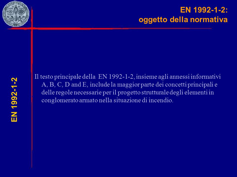 EN 1992-1-2: oggetto della normativa Il testo principale della EN 1992-1-2, insieme agli annessi informativi A, B, C, D and E, include la maggior part