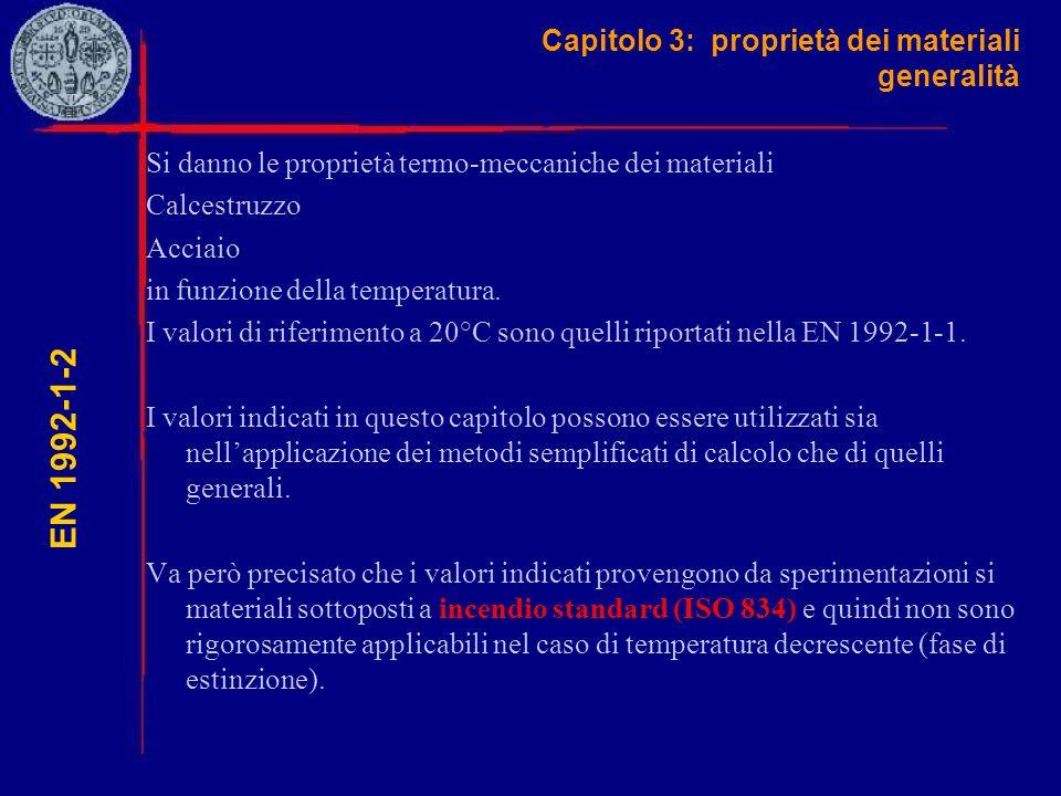 Capitolo 3: proprietà dei materiali generalità EN 1992-1-2 Si danno le proprietà termo-meccaniche dei materiali Calcestruzzo Acciaio in funzione della