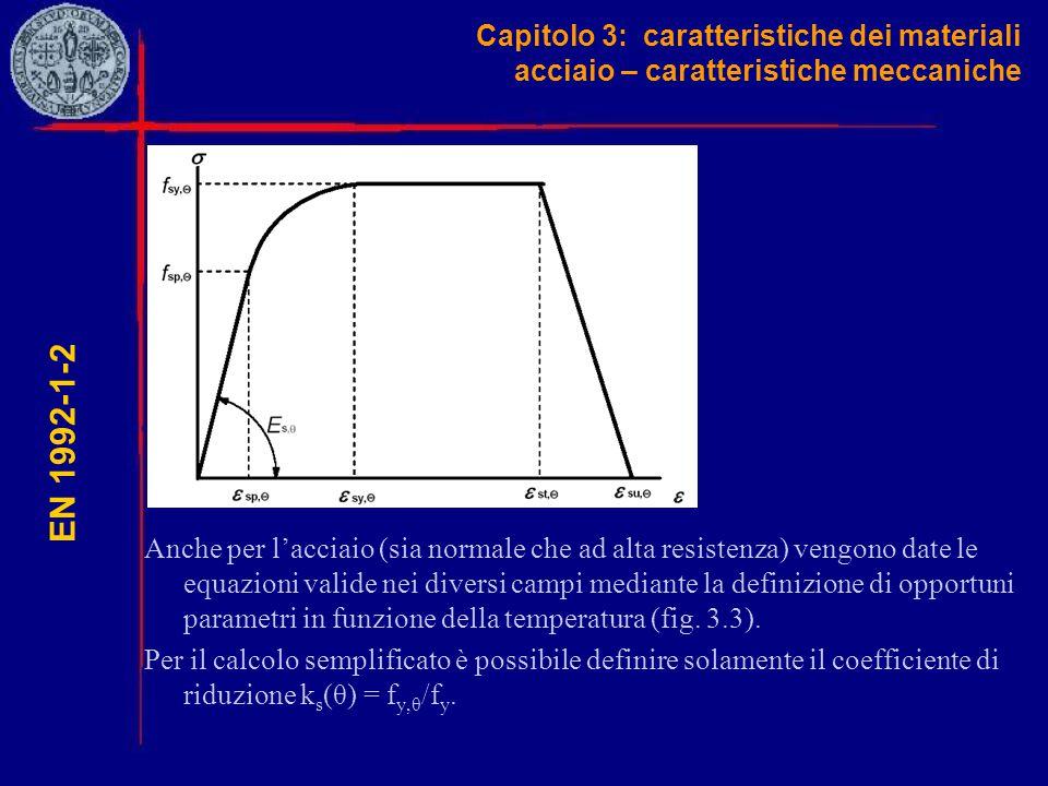 Capitolo 3: caratteristiche dei materiali acciaio – caratteristiche meccaniche EN 1992-1-2 Anche per l'acciaio (sia normale che ad alta resistenza) ve