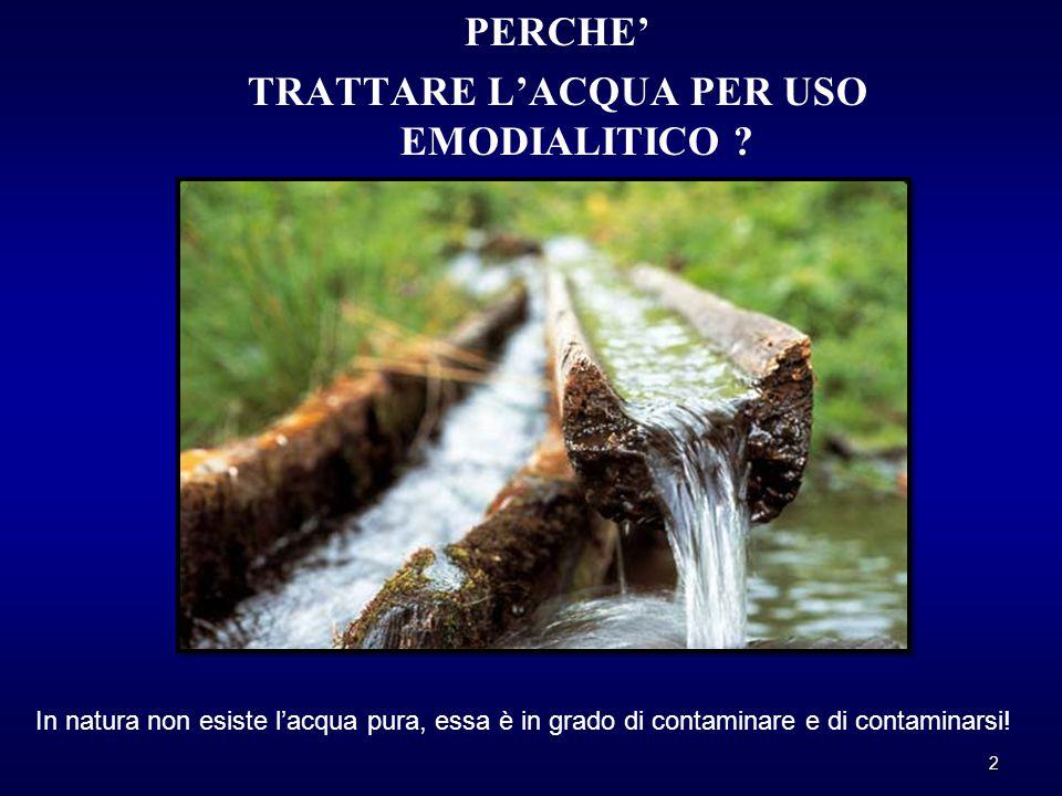 PERCHE' TRATTARE L'ACQUA PER USO EMODIALITICO ? 2 In natura non esiste l'acqua pura, essa è in grado di contaminare e di contaminarsi!