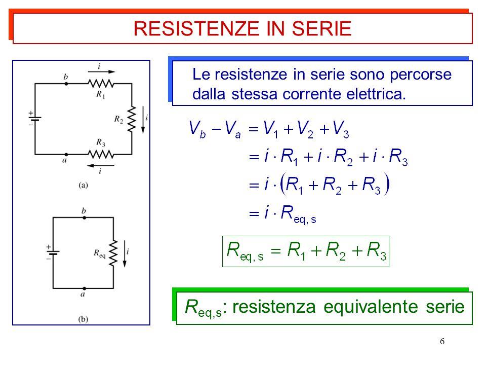 6 RESISTENZE IN SERIE Le resistenze in serie sono percorse dalla stessa corrente elettrica. R eq,s : resistenza equivalente serie