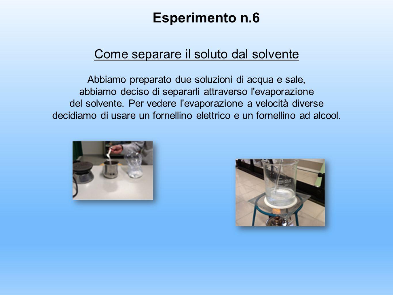 Come separare il soluto dal solvente Abbiamo preparato due soluzioni di acqua e sale, abbiamo deciso di separarli attraverso l'evaporazione del solven