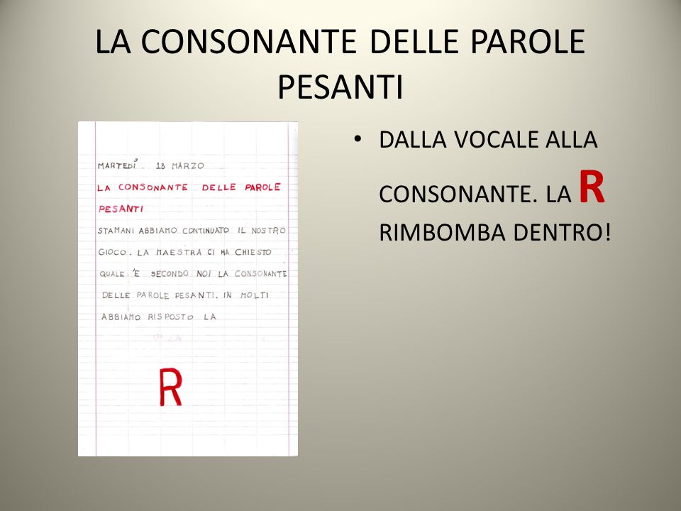 LA CONSONANTE DELLE PAROLE PESANTI DALLA VOCALE ALLA CONSONANTE. LA R RIMBOMBA DENTRO!