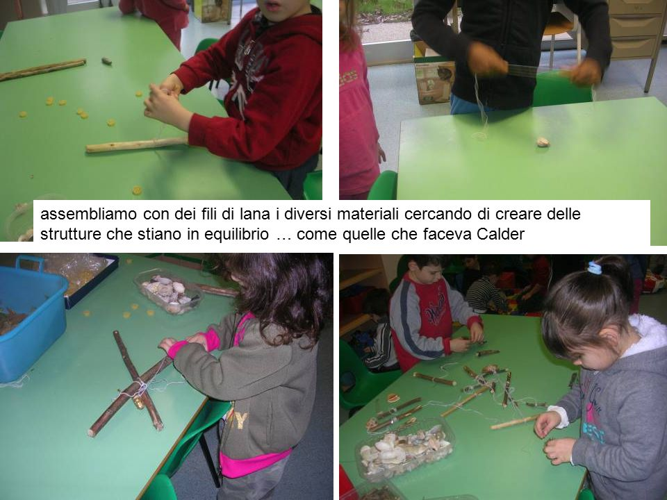 assembliamo con dei fili di lana i diversi materiali cercando di creare delle strutture che stiano in equilibrio … come quelle che faceva Calder