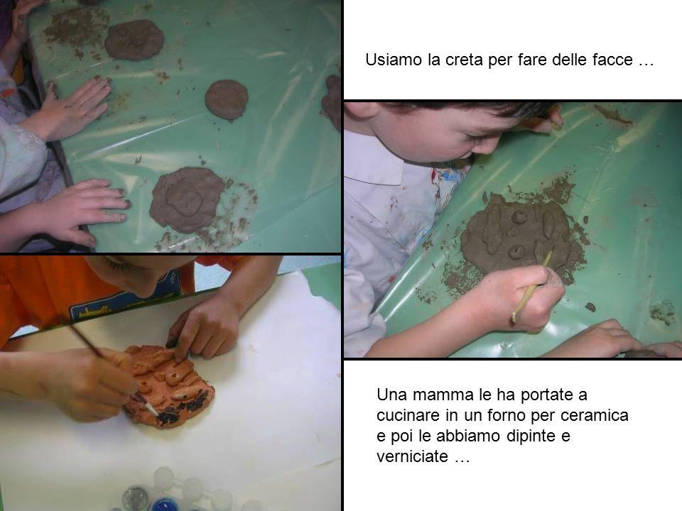 Usiamo la creta per fare delle facce … Una mamma le ha portate a cucinare in un forno per ceramica e poi le abbiamo dipinte e verniciate …