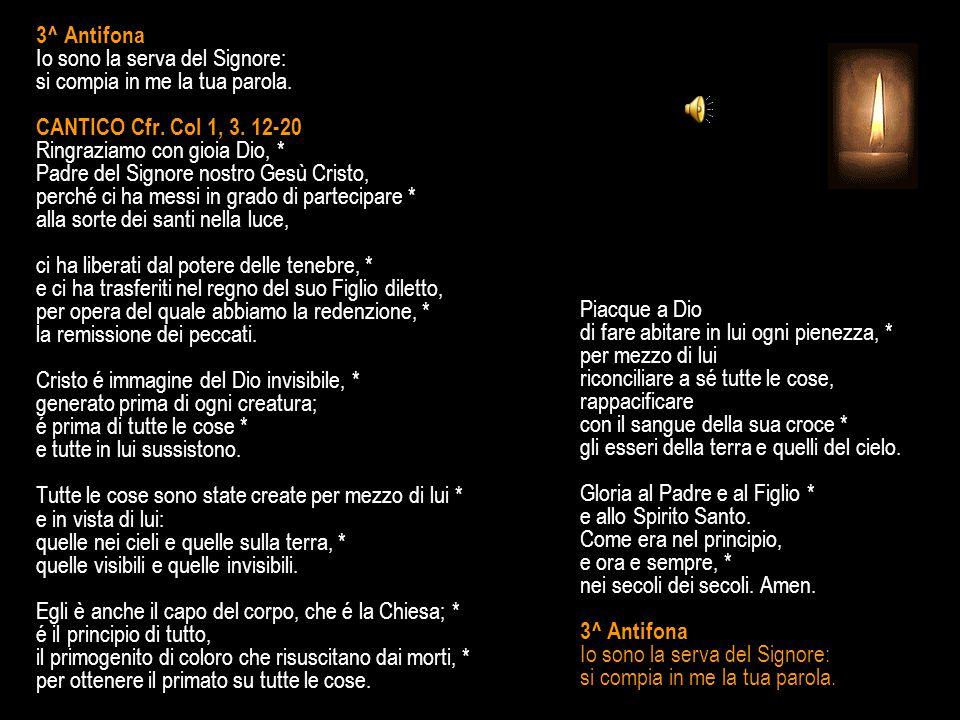 2^ Antifona Maria, non temere: Dio ti ha guardata con amore: concepirai un figlio e lo darai alla luce; sarà chiamato figlio dell'Altissimo. SALMO 129