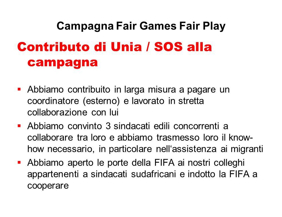 Campagna Fair Games Fair Play Contributo di Unia / SOS alla campagna  Abbiamo contribuito in larga misura a pagare un coordinatore (esterno) e lavora