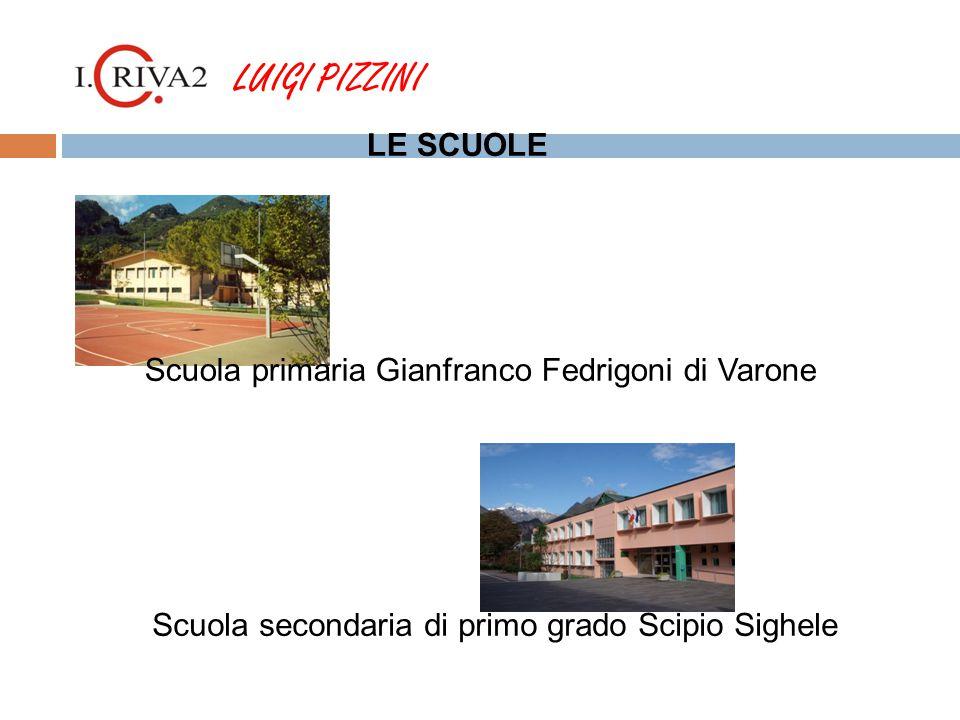 LUIGI PIZZINI Scuola secondaria di primo grado Scipio Sighele Scuola primaria Gianfranco Fedrigoni di Varone LE SCUOLE