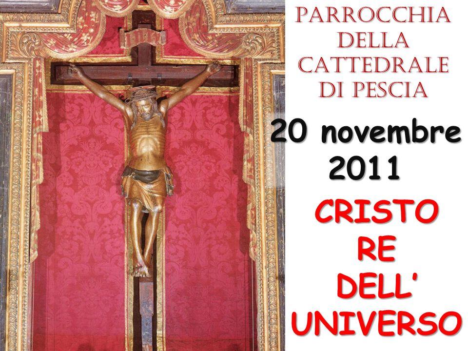 CRISTOREDELL'UNIVERSO 20 novembre 2011 Parrocchia della CATTEDRALE di Pescia
