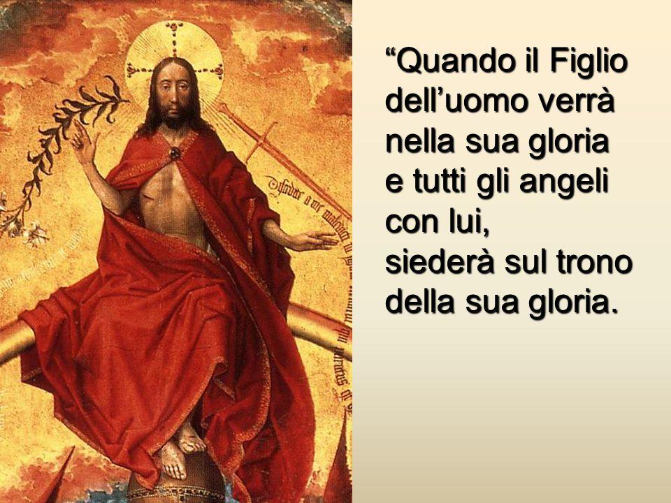 """""""Quando il Figlio dell'uomo verrà nella sua gloria e tutti gli angeli con lui, siederà sul trono della sua gloria."""