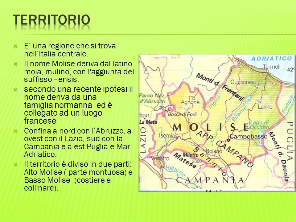  E' una regione che si trova nell'Italia centrale.  Il nome Molise deriva dal latino mola, mulino, con l'aggiunta del suffisso –ensis.  secondo una