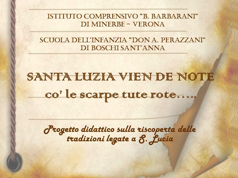"""SANTA LUZIA VIEN DE NOTE co' le scarpe tute rote….. Progetto didattico sulla riscoperta delle tradizioni legate a S. Lucia ISTITUTO COMPRENSIVO """"B. Ba"""