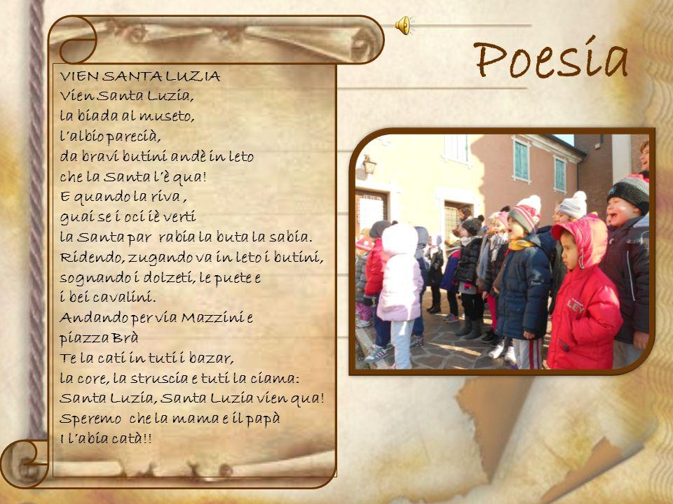 Poesia VIEN SANTA LUZIA Vien Santa Luzia, la biada al museto, l'albio parecià, da bravi butini andè in leto che la Santa l'è qua! E quando la riva, gu