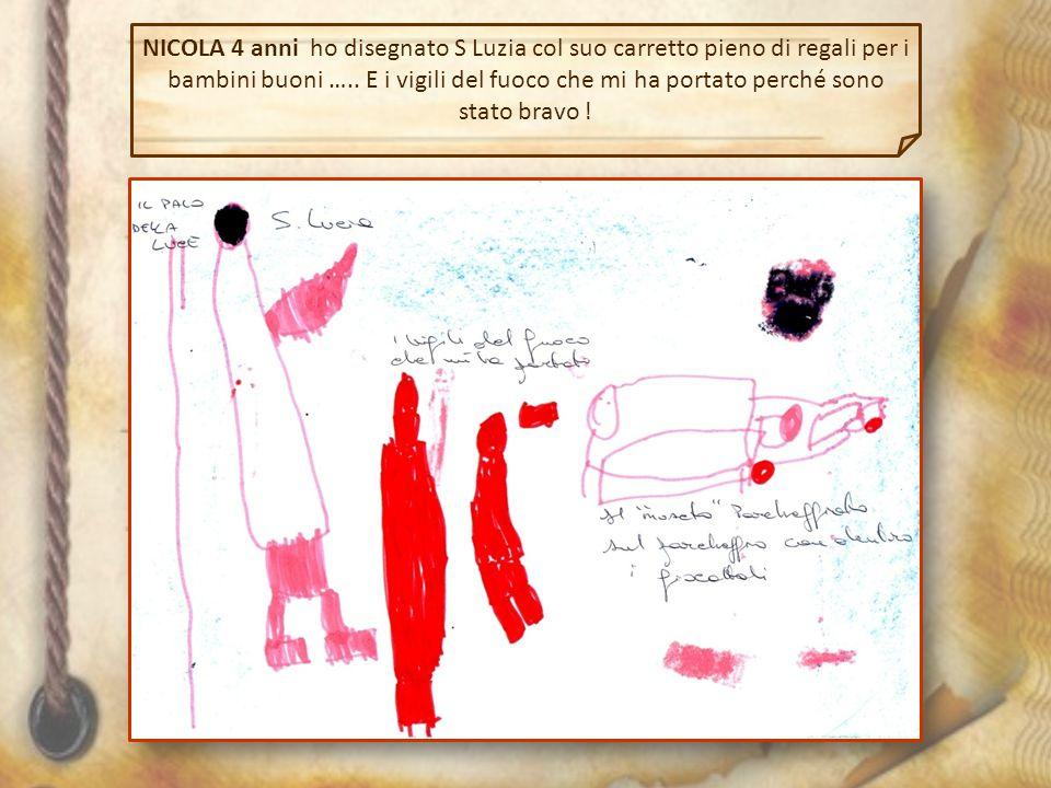 NICOLA 4 anni ho disegnato S Luzia col suo carretto pieno di regali per i bambini buoni ….. E i vigili del fuoco che mi ha portato perché sono stato b