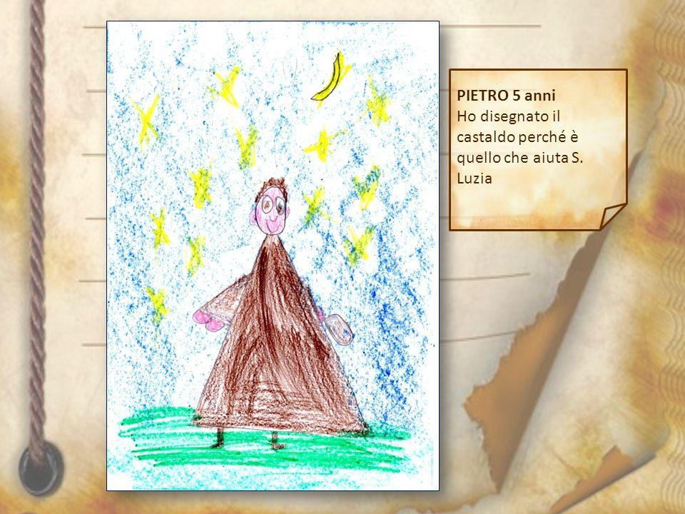 PIETRO 5 anni Ho disegnato il castaldo perché è quello che aiuta S. Luzia