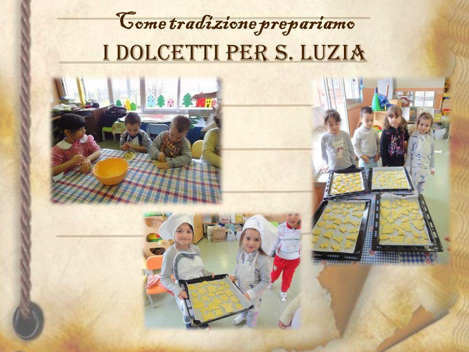 Come tradizione prepariamo i dolcetti per S. Luzia