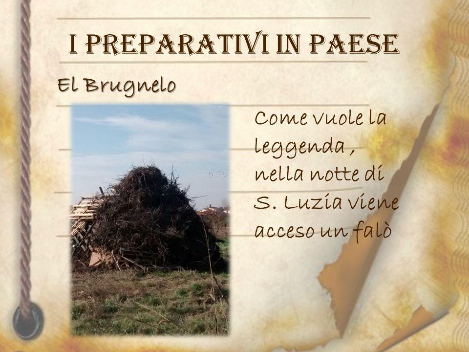 I PREPARATIVI IN PAESE El Brugnelo Come vuole la leggenda, nella notte di S. Luzia viene acceso un falò
