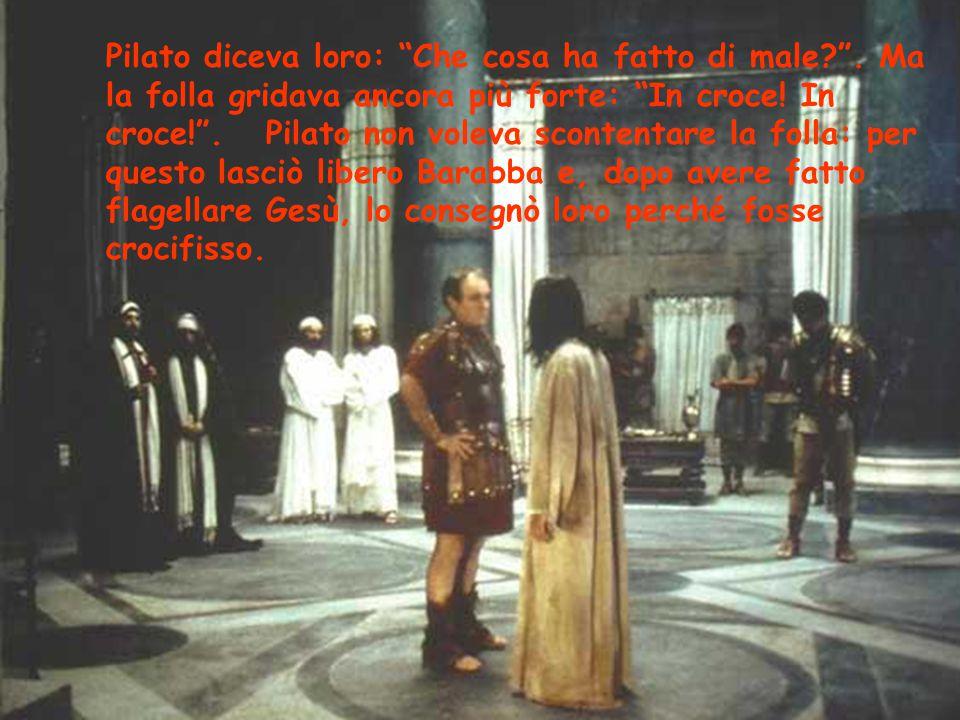"""Pilato diceva loro: """"Che cosa ha fatto di male?"""". Ma la folla gridava ancora più forte: """"In croce! In croce!"""". Pilato non voleva scontentare la folla:"""