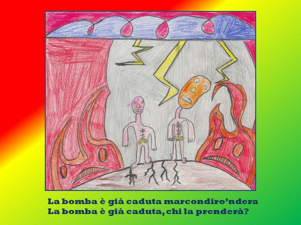 La bomba è già caduta marcondiro'ndera La bomba è già caduta, chi la prenderà?