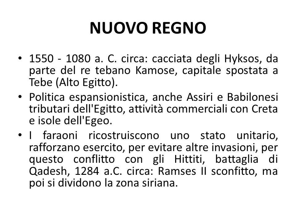 NUOVO REGNO 1550 - 1080 a. C. circa: cacciata degli Hyksos, da parte del re tebano Kamose, capitale spostata a Tebe (Alto Egitto). Politica espansioni