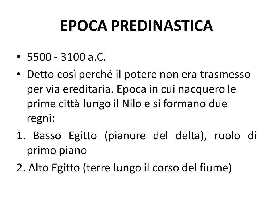 EPOCA PREDINASTICA 5500 - 3100 a.C. Detto così perché il potere non era trasmesso per via ereditaria. Epoca in cui nacquero le prime città lungo il Ni