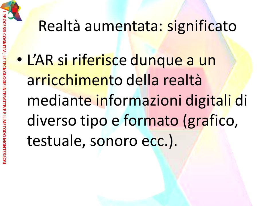 L'AR si riferisce dunque a un arricchimento della realtà mediante informazioni digitali di diverso tipo e formato (grafico, testuale, sonoro ecc.). Re