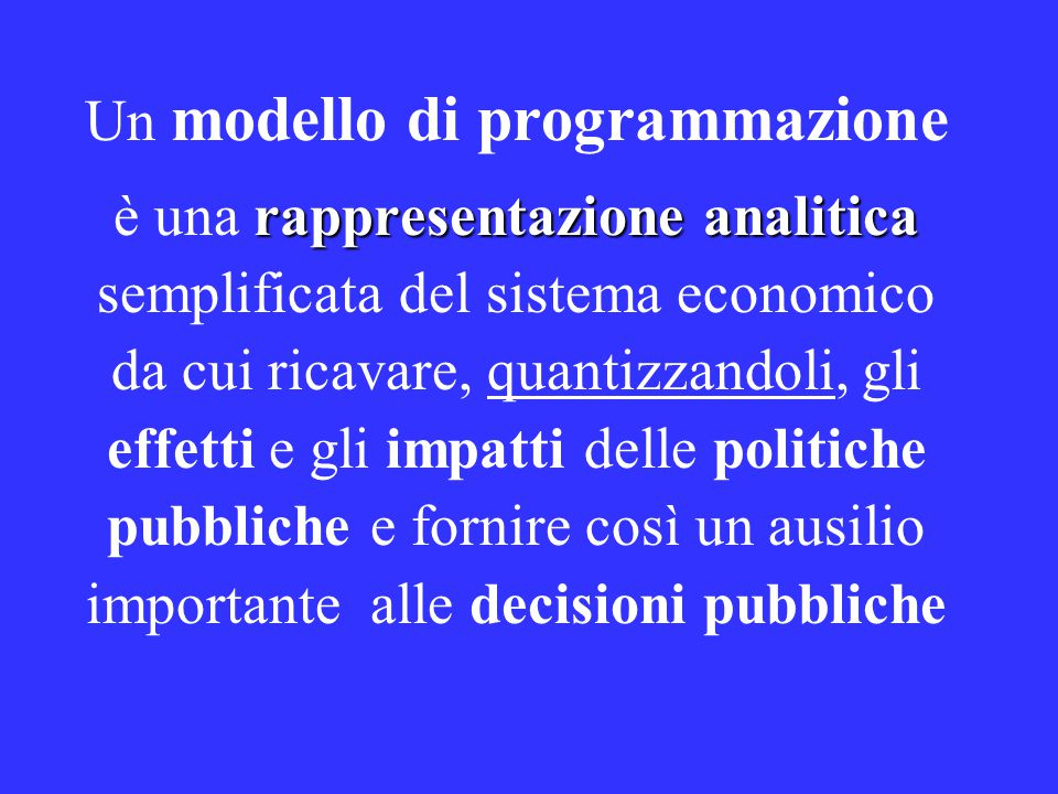 Un modello di programmazione rappresentazione analitica è una rappresentazione analitica semplificata del sistema economico da cui ricavare, quantizzandoli, gli effetti e gli impatti delle politiche pubbliche e fornire così un ausilio importante alle decisioni pubbliche