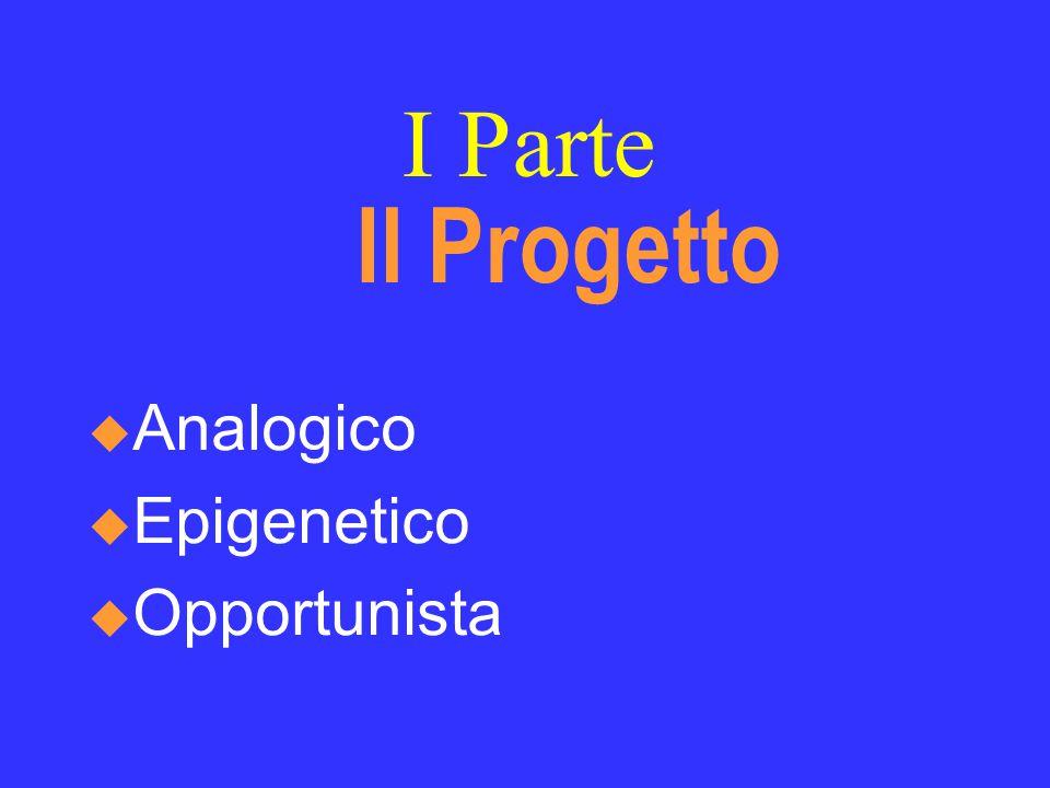 I Parte Il Progetto  Analogico  Epigenetico  Opportunista
