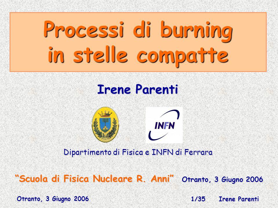 Otranto, 3 Giugno 2006 1/35 Irene Parenti Processi di burning in stelle compatte Scuola di Fisica Nucleare R.