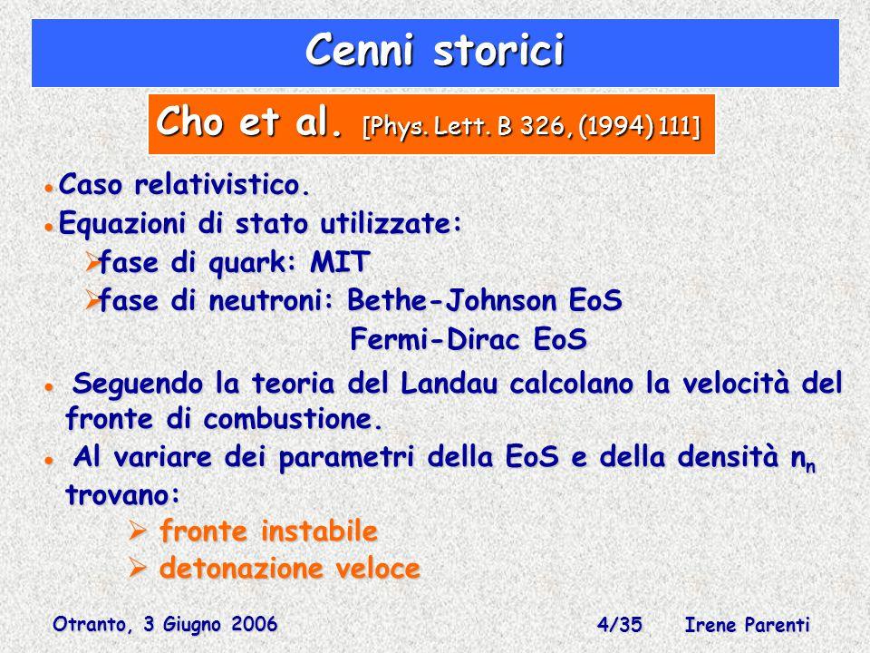 Otranto, 3 Giugno 2006 25/35 Irene Parenti Teoria della Mixing Length In una zona convettiva la situazione è molto complicata: vari elementi di diverso spessore, dimensione e vita media si muovono con diverse velocità.