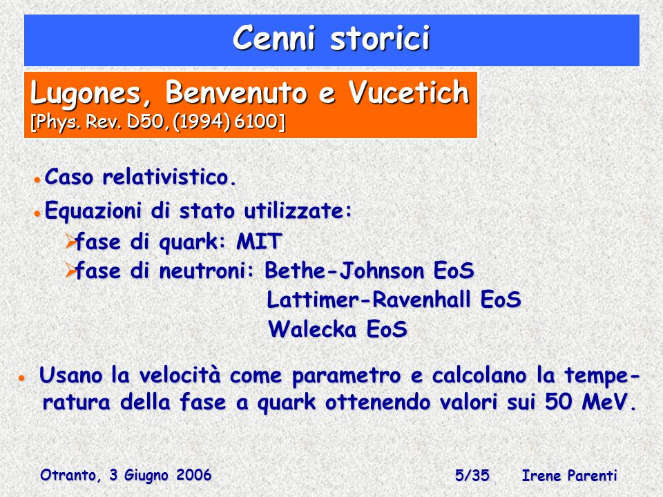 Otranto, 3 Giugno 2006 26/35 Irene Parenti Convezione alla quasi-Ledoux Convezione di Ledoux standard Convezione di Ledoux standard un blob di fluido in equilibrio rispetto alla pressione, senza scambio di calore con l'ambiente e senza cambiamenti nella composizione nucleare.
